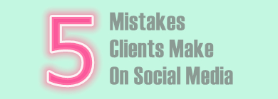 5 Mistakes Clients Make On Social Media